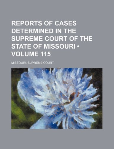 Reports of cases determined in the Supreme Court of the state of Missouri (Volume 115)