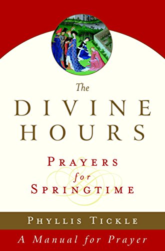 The Divine Hours (Volume Three): Prayers for Springtime: A Manual for Prayer (Tickle, Phyllis) (English Edition)