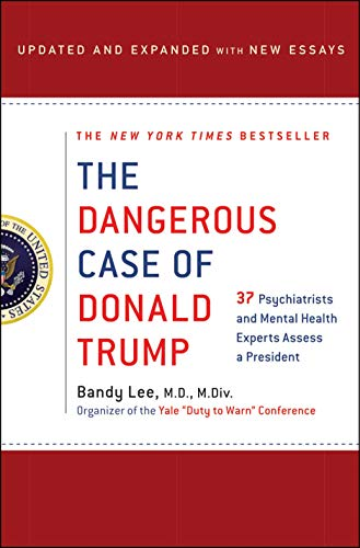 The Dangerous Case of Donald Trump: 37 Psychiatrists and Mental Health Experts Assess a President - Updated and Expanded with New Essays (English Edition)
