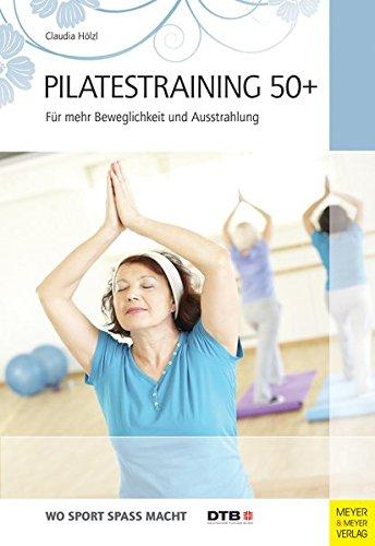 Pilatestraining 50+: Für mehr Beweglichkeit und Ausstrahlung (Wo Sport Spass macht)