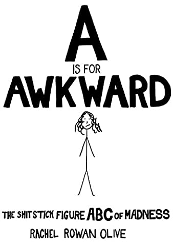 A is for Awkward: The Shit Stick Figure ABC of Madness (Shit Stick Figure Books Book 2)