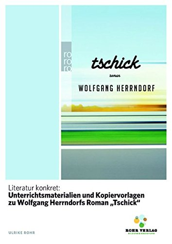 """Literatur konkret: Unterrichtsmaterialien und Kopiervorlagen zu Wolfgang Herrndorfs Roman """"Tschick"""""""