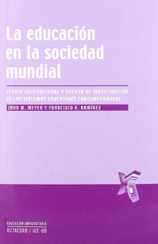 La educación en la sociedad mundial: Teoría institucional y agenda de investigación de los sistemas educativos contemporáneos (Educación universitaria) por John Wilfred Meyer