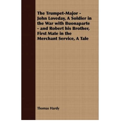 -the-trumpet-major-john-loveday-a-soldier-in-the-war-with-buonaparte-and-robert-his-brother-first-ma