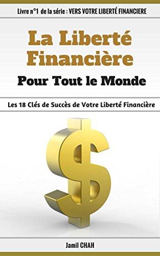 la-liberte-financiere-pour-tout-le-monde-les-18-cles-de-succes-de-votre-liberte-financiere-vers-votr