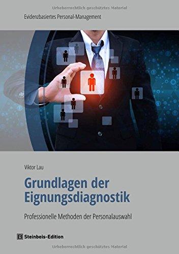 Grundlagen der Eignungsdiagnostik: Professionelle Methoden der Personalauswahl