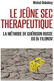 Le Jeûne sec thérapeutique: La Méthode de guérison russe du Dr Filonov