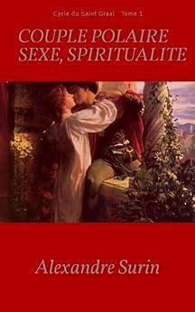 Couple polaire, sexe et spiritualité (Le Cycle du Saint Graal t. 1)