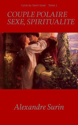 Couple polaire, sexe et spiritualité (Le Cycle du Saint Graal t. 1) par Alexandre Surin