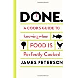 Done.: A Cook's Guide to Knowing When Food Is Perfectly Cooked by James Peterson (2014-04-08)