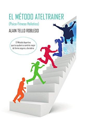 El Método AtelTrainer (Libro 1): Psico-Fitness Holístico por Alain Tello Robledo