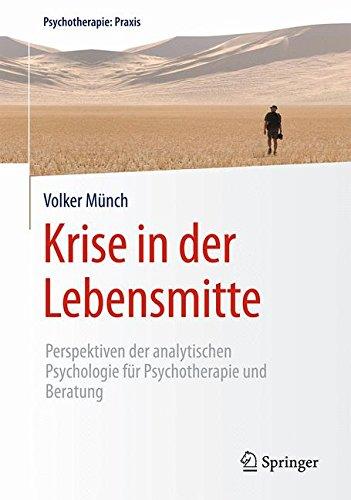 Krise in der Lebensmitte: Perspektiven der analytischen Psychologie für Psychotherapie und Beratung (Psychotherapie: Praxis)