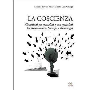 La coscienza: Contributi per specialisti e non specialisti tra Neuroscienze, Filosofia e Neurologia
