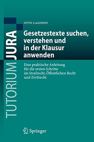 Gesetzestexte suchen, verstehen und in der Klausur anwenden: Eine praktische Anleitung für die ersten Schritte im Strafrecht, Öffentlichen Recht und Zivilrecht (Tutorium Jura)