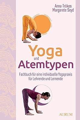 Yoga und Atemtypen: Fachbuch für eine individuelle Yogapraxis für Lehrende und Lernende
