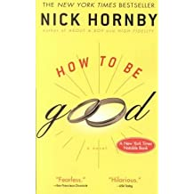 [How to Be Good] (By: Nick Hornby) [published: May, 2002]