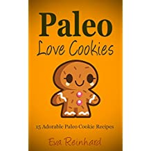 Paleo Love Cookies: 15 Adorable Paleo Cookie Recipes (Gluten Free, Candy, Desserts) (English Edition)