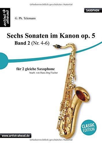 Sechs Sonaten im Kanon für zwei gleiche Saxophone Band 2 von Georg Philipp Telemann. Spielbuch. Musiknoten. Für Altsaxophon, Tenorsaxophon, Sopransaxophon - eingerichtet von Hans-Jörg Fischer