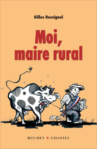 Moi, maire rural par Gilles Rossignol