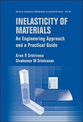 Inelasticity Of Materials: An Engineering Approach And A Practical Guide (Series on Advances in Mathematics for Applied Sciences)