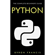 Python : The Complete Beginners Guide - Step By Step Instructions (The Black Book)