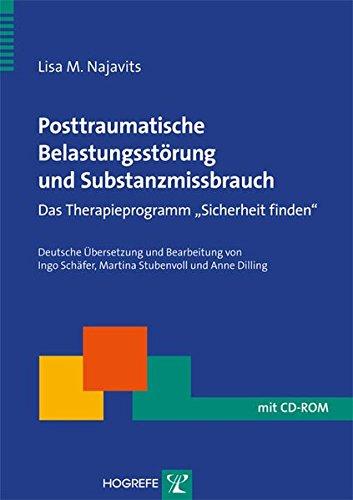 Posttraumatische Belastungsstörung und Substanzmissbrauch: Das Therapieprogramm »Sicherheit finden« (Therapeutische Praxis)