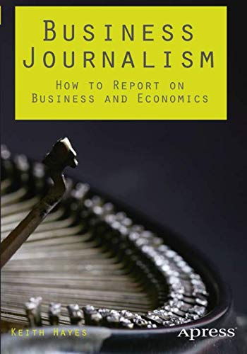Business Journalism: How to Report on Business and Economics