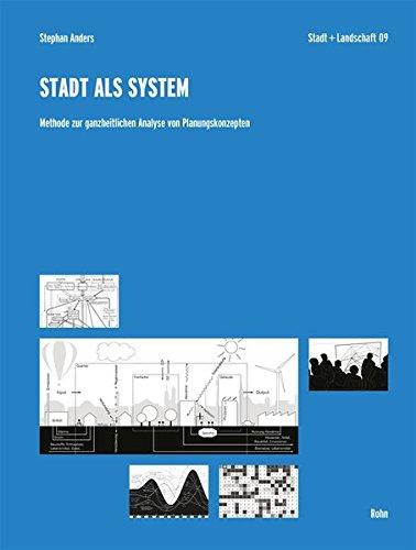 Stadt als System: Methode zur ganzheitlichen Analyse von Planungskonzepten (Stadt und Landschaft) -