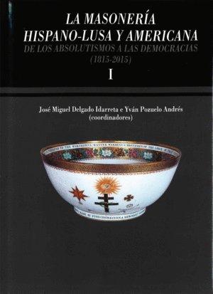 La masonería hispano-lusa y americana. De los absolutismos a las democracias (1815-2015): Symposium Internacional de Historia de la Masonería Española