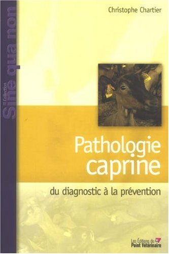 Pathologie caprine : Du diagnostic à la prévention par Christophe Chartier
