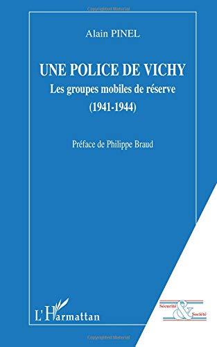 Une police de Vichy : Les Groupes Mobiles de Réserve (1941-1944)