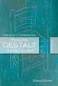 terapia gestalt: Terapia Gestalt: La vía del vacío fértil (Alianza Ensayo)