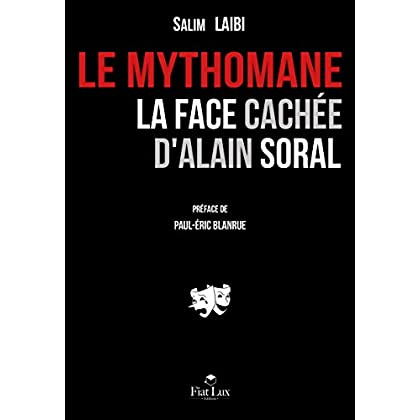 Le mythomane : La face cachée d'Alain Soral