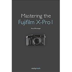 Mastering the Fujifilm X-Pro 1 (English Edition)
