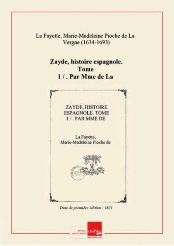 Zayde, histoire espagnole. Tome 1 / . Par Mme de La Fayette ; précédée d'un Traité sur l'origine des romans [édition 1821]
