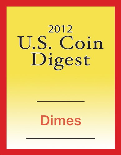 2012 U.S. Coin Digest: Dimes (English Edition) -