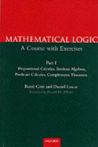 Mathematical Logic Part 1: Propositional Calculus, Boolean Algebras & Predicate Calculus: A Course with Exercises by Rene Cori (7-Sep-2000) Paperback