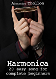 Harmonica : 20 easy songs for complete beginners: No bending, No overblows, perfect for beginners (English Edition)