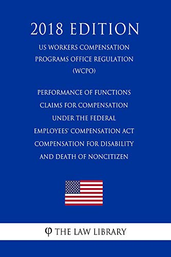 Performance of Functions - Claims for Compensation Under the Federal Employees\' Compensation Act - Compensation for Disability and Death of Noncitizen ... Programs Office Regulati (English Edition)