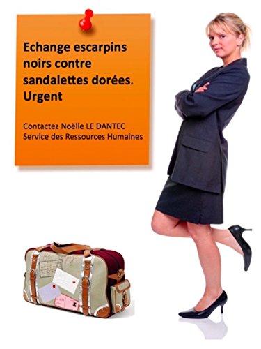 Echange escarpins noirs contre sandalettes dorées. Urgent: Contactez Noelle LE DANTEC, Service des Ressources Humaines (French Edition)