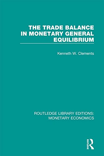 the-trade-balance-in-monetary-general-equilibrium-volume-4-routledge-library-editions-monetary-econo