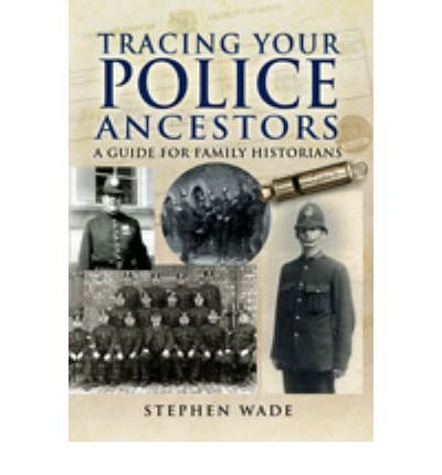 [(Tracing Your Police Ancestors: A Guide to Family Historians)] [Author: Stephen Wade] published on (April, 2009)