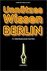 Unnützes Wissen Berlin: 711 erstaunliche Fakten