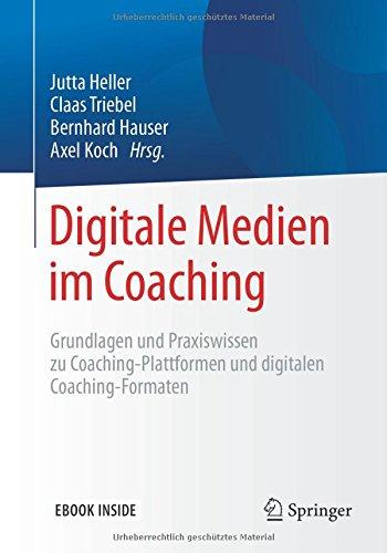 Digitale Medien im Coaching: Grundlagen und Praxiswissen zu Coaching-Plattformen und digitalen Coaching-Formaten