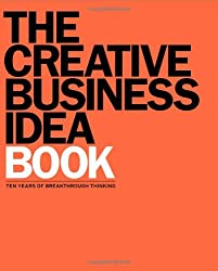 The Creative Business Idea Book: Ten Years of Breakthrough Thinking