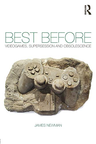 Best Before: Videogames, Supersession and Obsolescence por James Newman