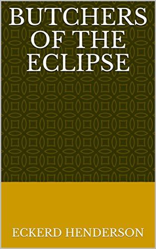 Butchers Of The Eclipse (Finnish Edition) por Eckerd Henderson