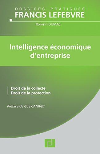 Intelligence économique d'entreprise : Droit de la collecte,  droit de la protection par Romain Dumas