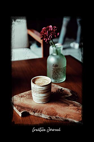 Creative Journal: Dot Grid Journal - Coffee Flowers Bottle Wood Table Container Cup - black Dotted Diary, Planner, Gratitude, Writing, Travel, Goal, Bullet Notebook - 6x9 120 pages Cup Container