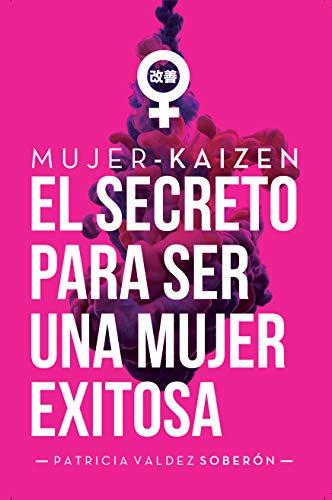 Mujer-Kaizen: El secreto para ser una mujer exitosa por Patricia Valdez Soberón